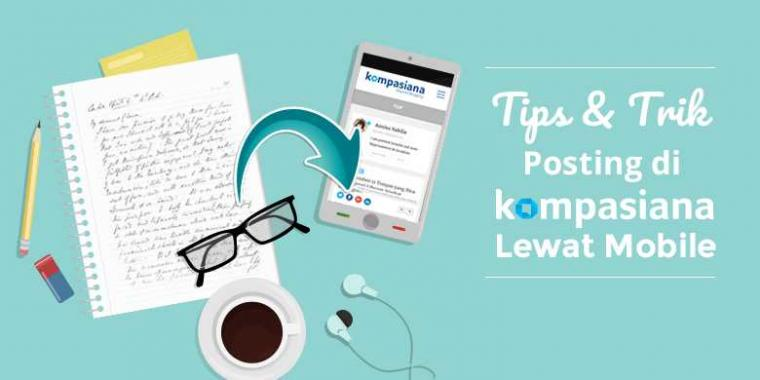 Tips dan Trik Menulis di Kompasiana via Mobile