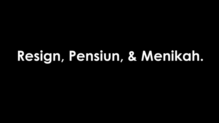Resign Dini, Pensiun Dini dan Menikah Dini