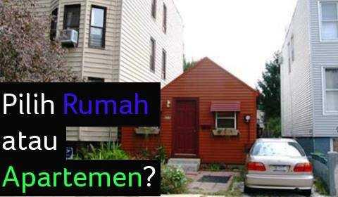 Mending Mana, Punya Rumah atau Apartemen?