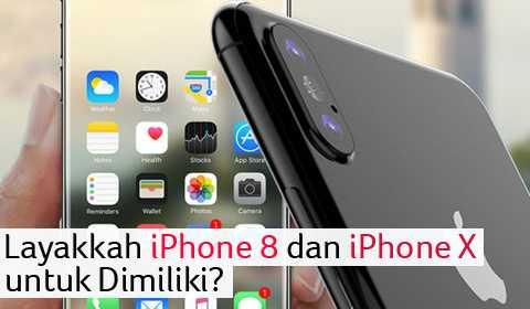 LAYAKKAH IPHONE 8 DAN X DIMILIKI?