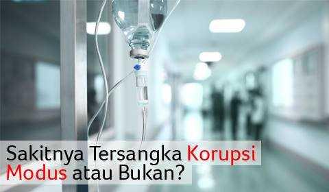 Sakit Tersangka Korupsi E-KTP, Modus atau Bukan?
