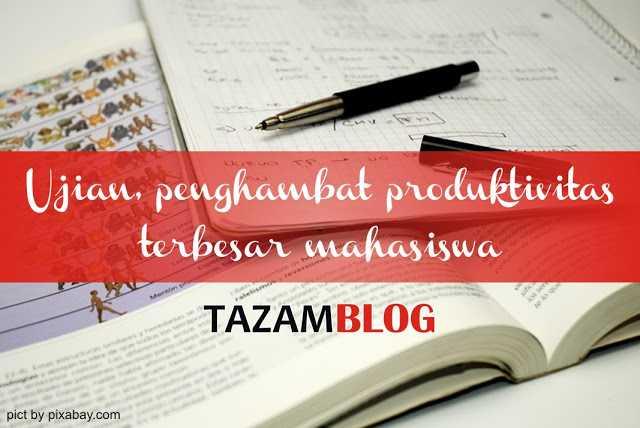 Ujian Penghambat Produktivitas Mahasiswa