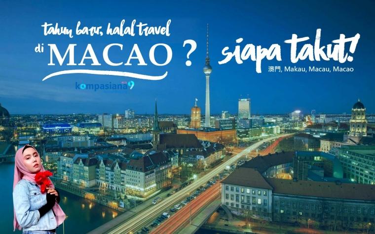 Tahun Baru; Halal Travel ke Macao? Siapa Takut!