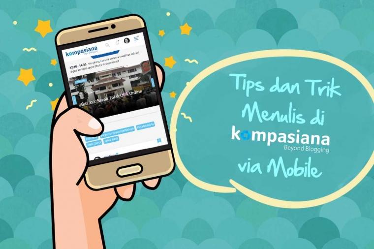 Ini Tips dan Trik Menulis di Kompasiana via Mobile