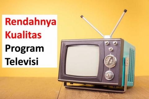 RENDAHNYA KUALITAS PROGRAM TELEVISI