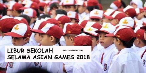 Meliburkan Sekolah demi Asian Games 2018