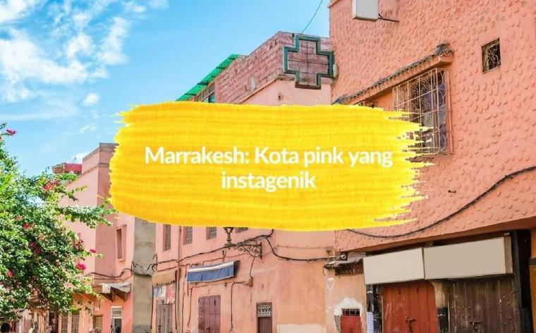Marrakesh: Kota Pink yang Instagenik