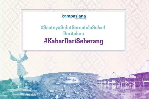 Tuliskan Ceritamu tentang Sulawesi Utara, Gorontalo, dan Sulawesi Selatan di Kompasiana!