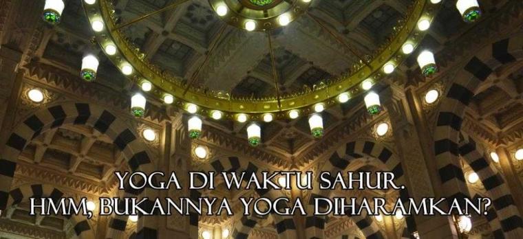 """Yoga di Saat Sahur, Eh Bukannya Yoga Itu Diharamkan?"""