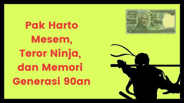 Pak Harto Mesem, Teror Ninja, dan Memori Generasi 90-an