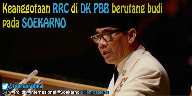 Keanggotaan China di Dewan Keamanan PBB Berutang Budi pada Soekarno