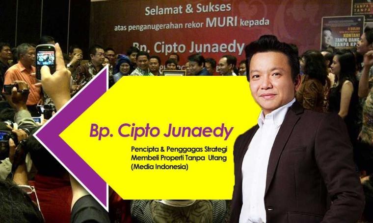 Cipto Junaedy Pencipta & Penggagas Strategi Membeli Properti Tanpa Utang