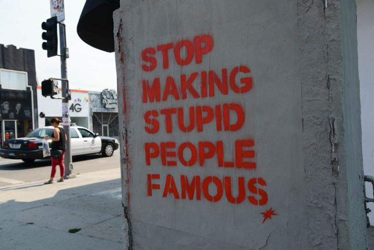 Please, Stop Making Stupid People Famous!