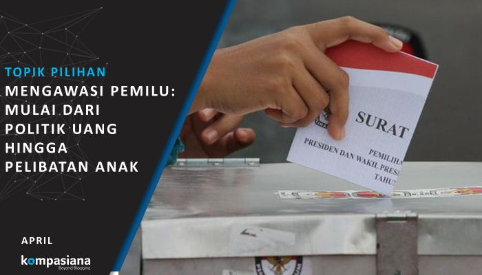 [Topik Pilihan] Mengawasi Pemilu: Mulai dari Politik Uang hingga Pelibatan Anak