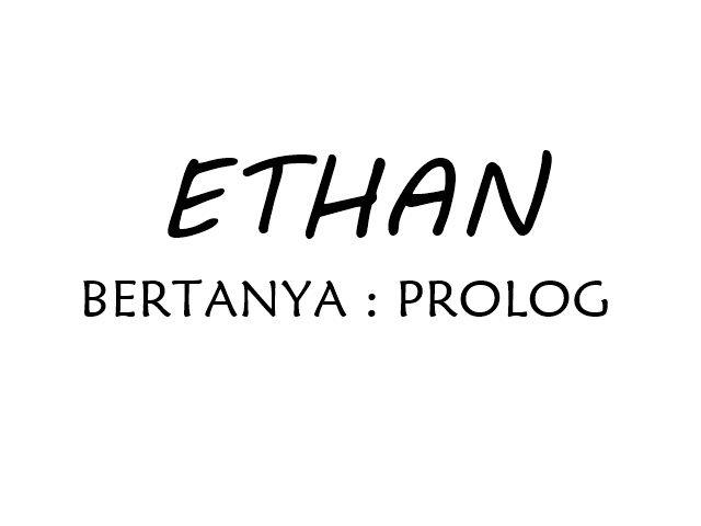 Ethan Bertanya: Prolog