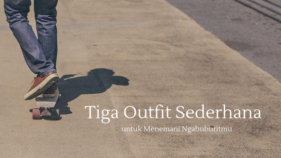 Tiga Outfit Sederhana untuk Menemani Ngabuburitmu