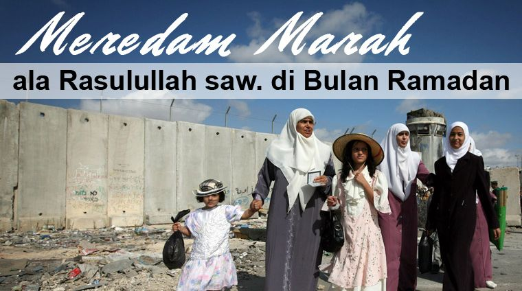 Meredam Marah ala Rasulullah SAW di Bulan Ramadan