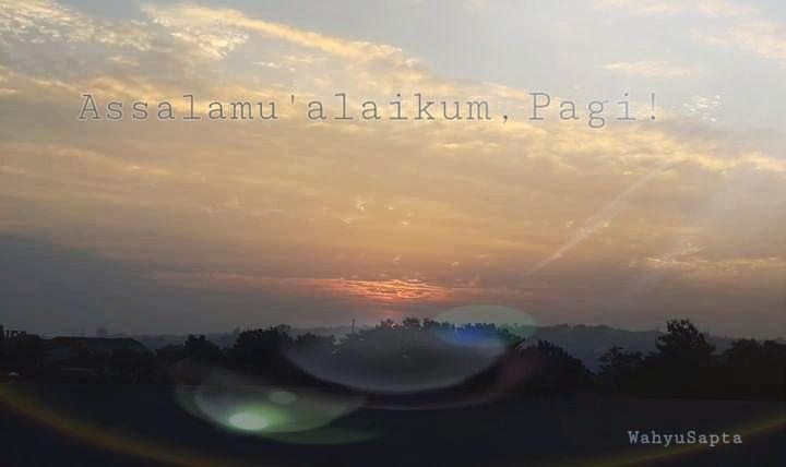 Puisi   Assalamu'alaikum, Pagi!