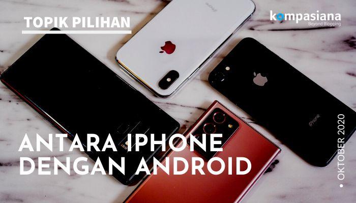 Perseteruan Tak Pernah Usai: iPhone Vs Android