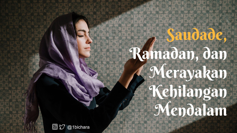 Saudade, Ramadan, dan Merayakan Kehilangan Mendalam