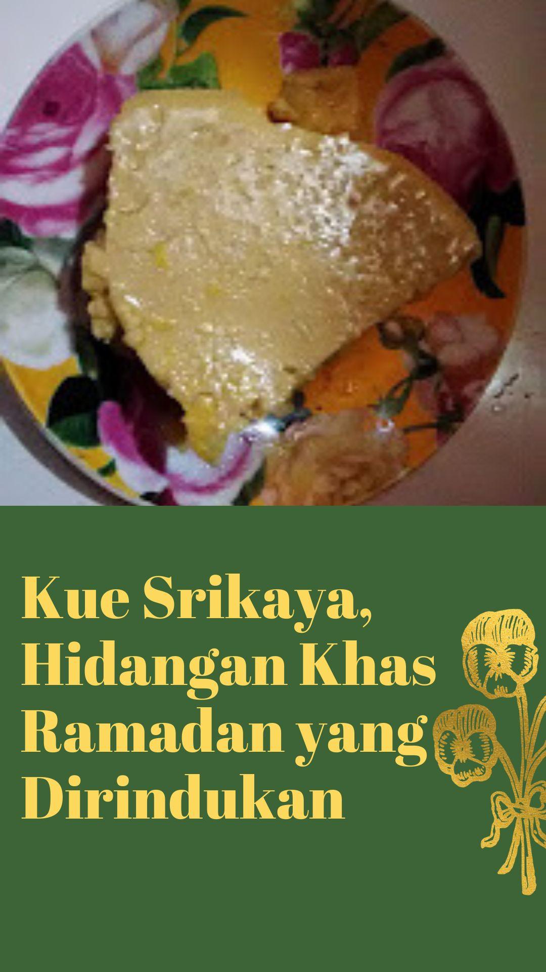 Kue Srikaya, Hidangan Khas Ramadan yang Dirindukan