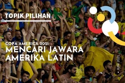 Copa America 2021: Mencari Jawara Amerika Latin
