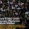 Piala EURO 2020 Sukses Adakan Penonton Tanpa Masker!