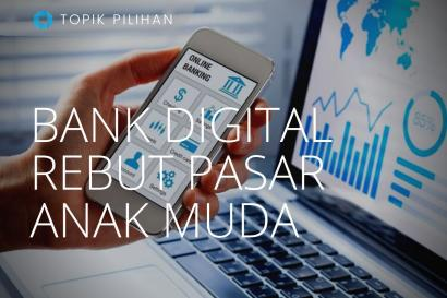 Bank Digital: Bersaing Rebut Pasar Anak Muda