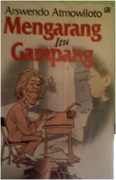 Mengarang itu Gampang (Karya Arswendo Atmowiloto). Apakah Demikian?