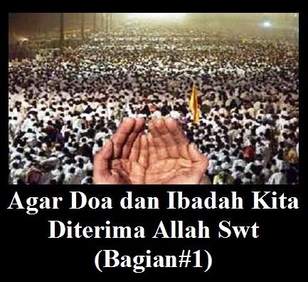 Agar Doa dan Ibadah Kita Diterima Allah Swt (Bag #I)