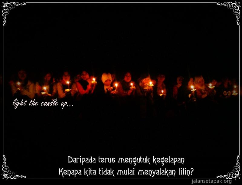 lebih baik menyalakan lilin daripada mengutuk kegelapan